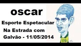 Oscar - Na estrada com Galvão - Esporte Espetacular 11/05/2014