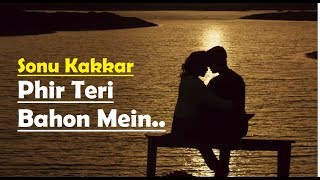 Phir Teri Bahon Mein (Full Song) Sonu Kakkar - Tony Kakkar - CABARET - Lyrics Video Song
