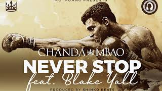 Chanda Mbao - Never Stop (ft. Blake Yall) [OFFICIAL AUDIO]