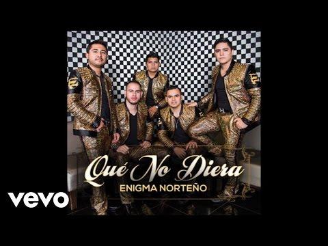 Enigma Norteño - Qué No Diera (Audio)