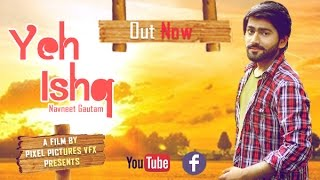 Yeh Ishq || Navneet Gautam  || Official Video || Pixel Pictures Vfx