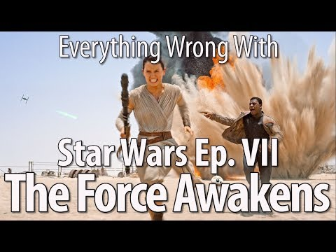 Everything Wrong With Star Wars Episode VII The Force Awakens