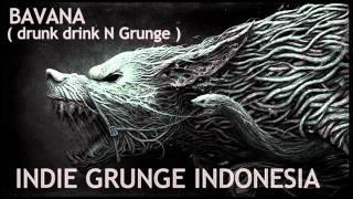 INDIE GRUNGE INDONESIA ( BAVANA - DRUNK DRINK N GRUNGE )