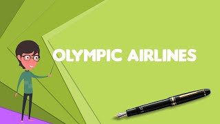 What is Olympic Airlines?, Explain Olympic Airlines, Define Olympic Airlines