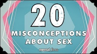 20 Misconceptions About Sex - mental_floss on YouTube (Ep.212)