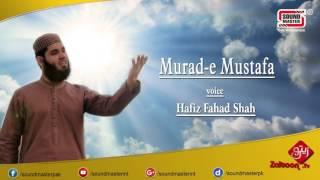 Murad-e Mustafa | Beautiful Manqabat | Hafiz Fahad Shah | Heart Touching Voice