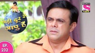 Badi Door Se Aaye Hain - बड़ी दूर से आये है - Episode 232 - 25th October, 2017