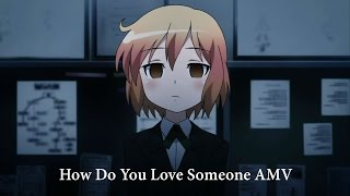 How Do You Love Someone「AMV」