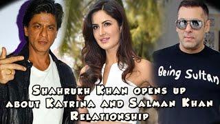 Shahrukh Khan opens up about Katrina & Salman Khan Relationship
