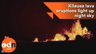 Lava eruptions from Kilauea volcano light up night sky