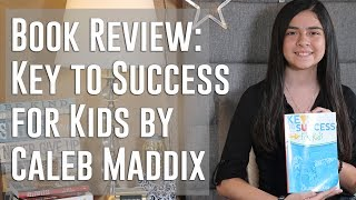 Book Review: Key to Success for Kids by Caleb Maddix