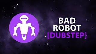 Bad Robot [Dubstep]