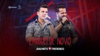 João Neto e Frederico - Larguei de Novo (Vídeo Oficial)