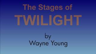 The Stages of Twilight
