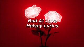 Bad At Love  Halsey Lyrics