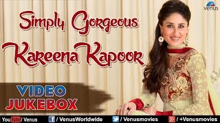 Simply Gorgeous Kareena Kapoor : Best Bollywood Songs || Video Jukebox