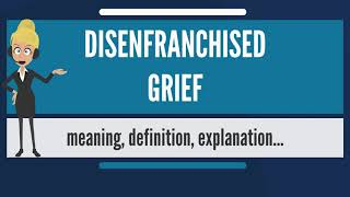 What is DISENFRANCHISED GRIEF? What does DISENFRANCHISED GRIEF mean? DISENFRANCHISED GRIEF meaning