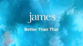 James – 'Better Than That' (Official Audio)