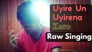 Uyire Un Uyirena Song | Zero | Anirudh | Raw singing | Inzamam