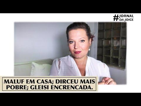 MALUF EM CASA; DIRCEU MAIS POBRE; GLEISI ENCRENCADA. #JornalDaJoice