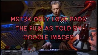 MST3K Only Love Pads the Film as told by Google Images
