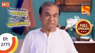 Taarak Mehta Ka Ooltah Chashmah - Ep 2775 - Full Episode - 16th July, 2019