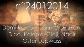 n°24012014 Demi Portion, Sprinter, Hakan, Dico, Kalams, Cidji, Nadir / prod: Oster Lapwass