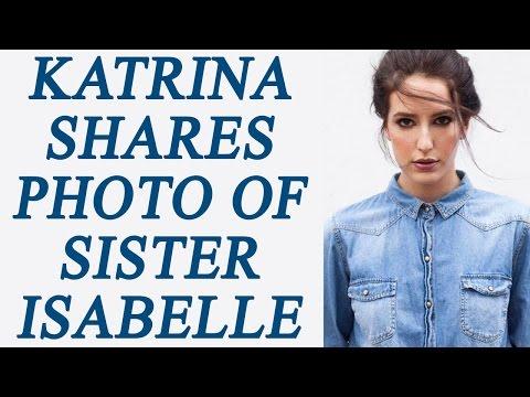 Katrina Kaif shares photo of sister Isabelle Kaif | FilmiBeat