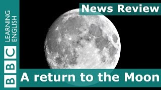 BBC News Review: A return to the Moon