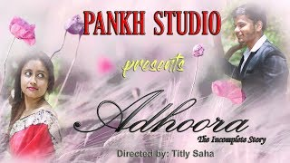Adhoora-The Incomplete Story || ft. Gangesh | Titly