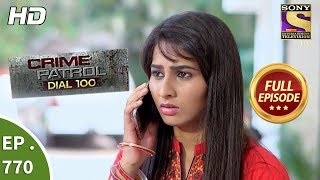Crime Patrol Dial 100 - Ep 770 - Full Episode - 4th May, 2018
