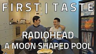 FIRST TASTE: Radiohead - A Moon Shaped Pool (ALBUM REACTION)