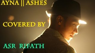 Ayna | আয়না  |  Ashes | covered by Asr Rifath