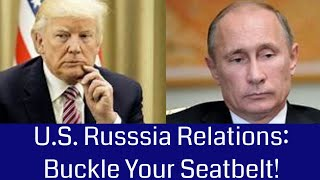 U.S. Russia Relationships: Buckle Your Seatbelts