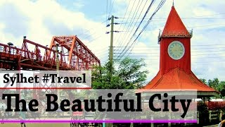 Sylhet - The Magical City of Beauty