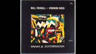 Bill Frisell and Vernon Reid - Smash and Scatteration