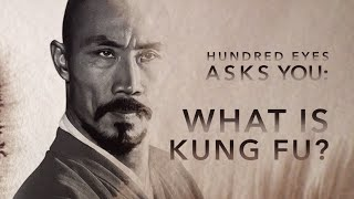 Hundred Eyes Asks: What is Kung Fu?