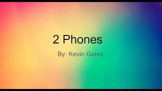2 Phones, By Kevin Gates. Lyrics.