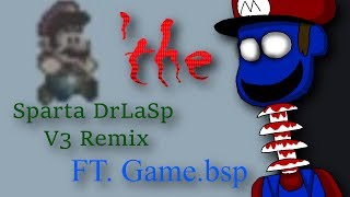 'the [Sparta DrLaSp V3 Remix] {FT. Game.bps}
