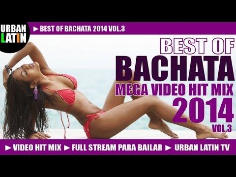 BACHATA 2014 VOL.3 BEST OF BACHATA ROMANTICA VIDEO HIT MIX FULL STREAM MIX PARA BAILAR