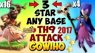 GOWIHO: TH9 (3 STAR ANY BASE) BEST WAR ATTACK STRATEGY 2017 | Clash of Clans