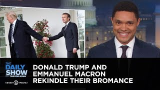 Donald Trump and Emmanuel Macron Rekindle Their Bromance   The Daily Show