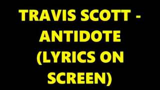 Travis Scott -Antidote ( Lyrics On Screen)
