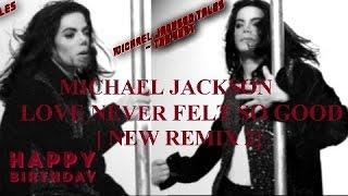 Michael Jackson - MJ Tribute ReMix #Love Never Felt So Good/Happy Birthday [2015] HD