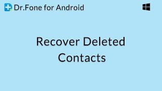 Dr.Fone for Android: Recover Deleted Contact Lists from Android Phones