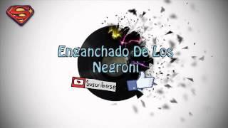 ENGANCHADO DE LOS NEGRONI