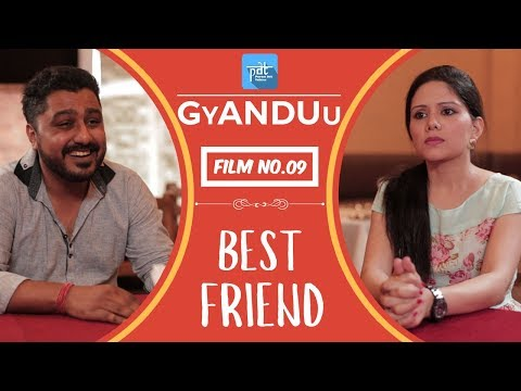 PDT GyANDUu | Film no.9 - Best Friend (Boyfriend vs Girlfriend) : Short Film Series - PDT  : Friends