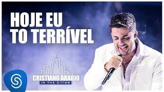 Cristiano Araújo - Hoje eu tô terrível - (DVD in The Cities) [Vídeo Oficial]
