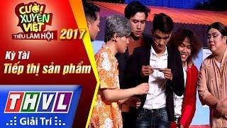 THVL | Cười xuyên Việt - Tiếu lâm hội 2017 - Tập 7: Tiếp thị sản phẩm - Kỳ Tài
