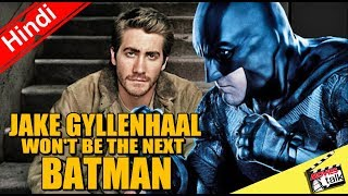 Jake Gyllenhaal Won't Be the Next Batman [Explained In Hindi]
